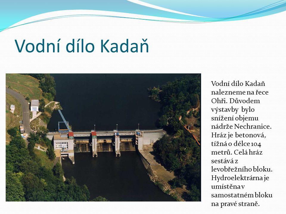 Vodní dílo Kadaň Vodní dílo Kadaň nalezneme na řece Ohři. Důvodem výstavby bylo snížení objemu nádrže Nechranice. Hráz je betonová, tížná o délce 104