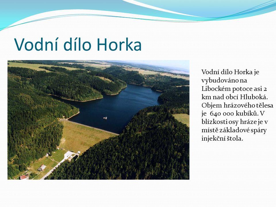 Vodní dílo Horka Vodní dílo Horka je vybudováno na Libockém potoce asi 2 km nad obcí Hluboká. Objem hrázového tělesa je 640 000 kubíků. V blízkosti os