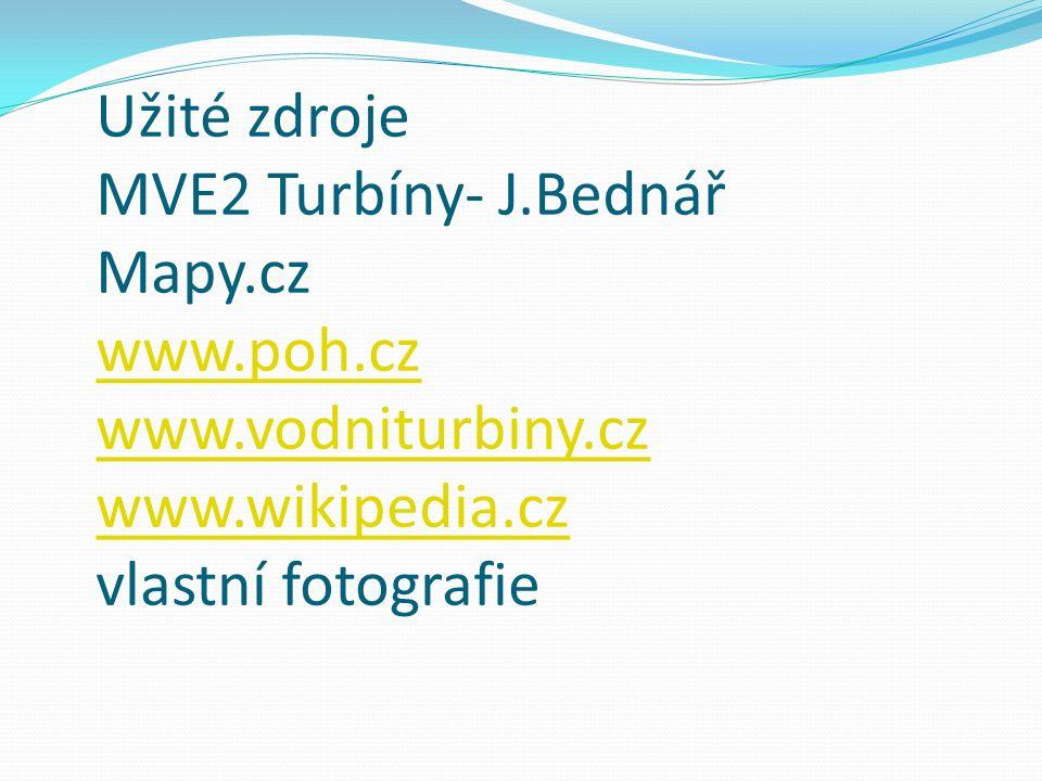 Užité zdroje MVE2 Turbíny- J.Bednář Mapy.cz www.poh.cz www.vodniturbiny.cz www.wikipedia.cz vlastní fotografie www.poh.cz www.vodniturbiny.cz www.wiki