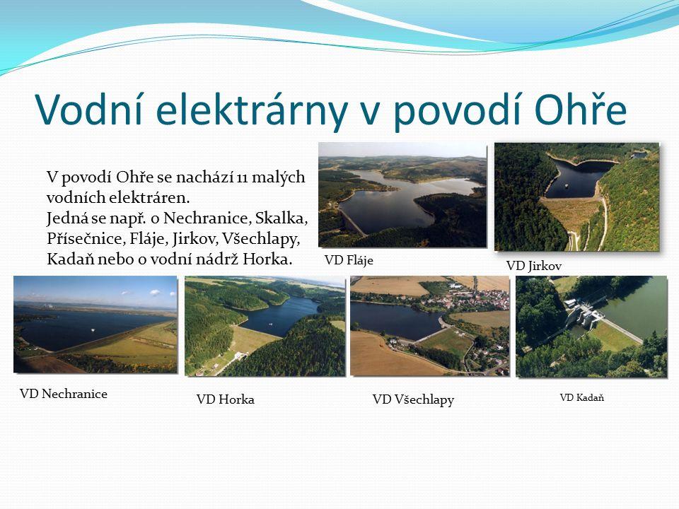 Vodní elektrárny v povodí Ohře V povodí Ohře se nachází 11 malých vodních elektráren. Jedná se např. o Nechranice, Skalka, Přísečnice, Fláje, Jirkov,