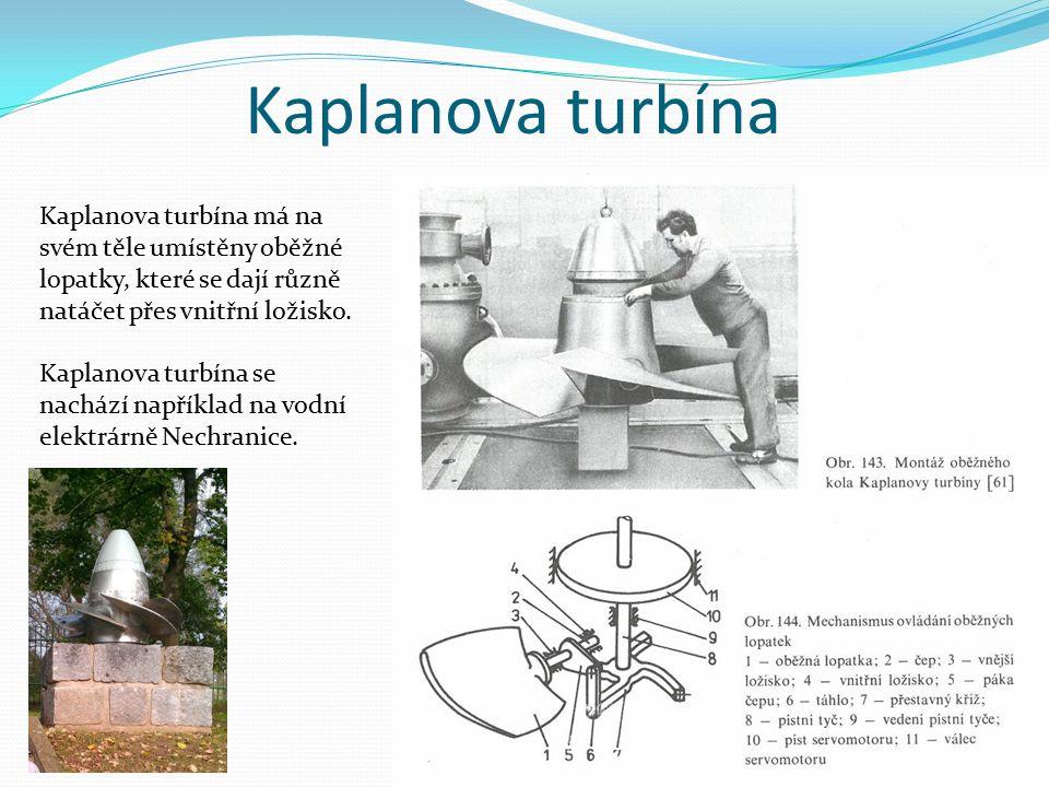 Kaplanova turbína Kaplanova turbína má na svém těle umístěny oběžné lopatky, které se dají různě natáčet přes vnitřní ložisko. Kaplanova turbína se na