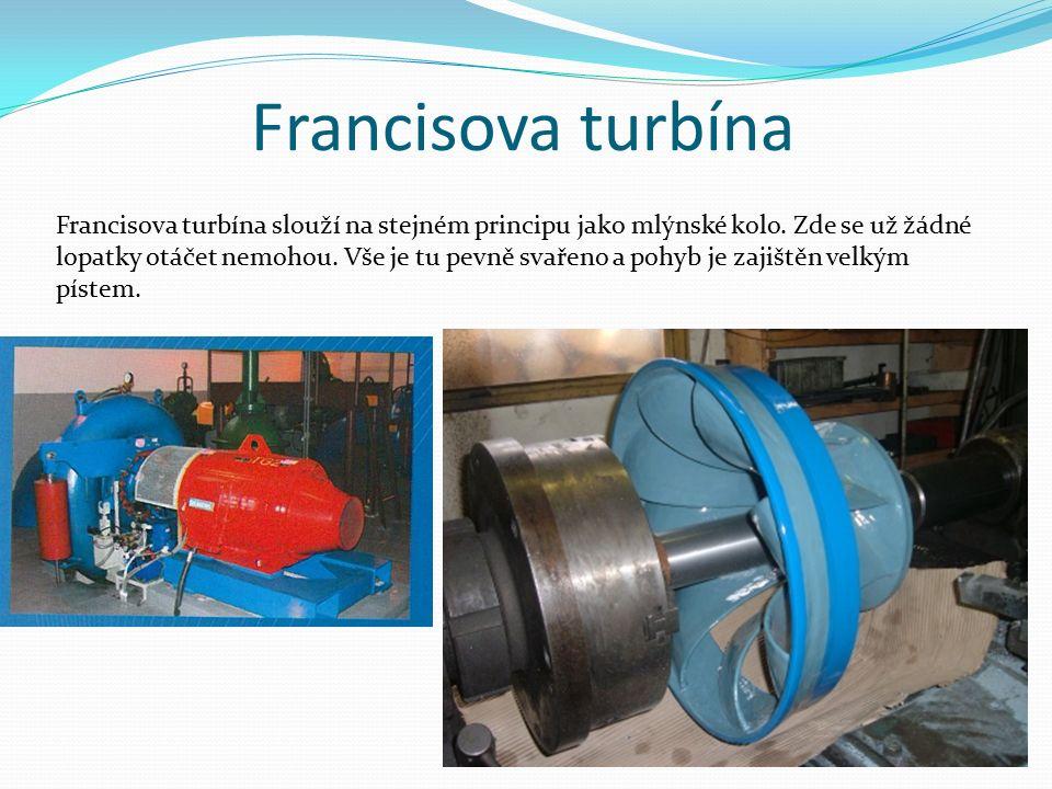 Francisova turbína Francisova turbína slouží na stejném principu jako mlýnské kolo. Zde se už žádné lopatky otáčet nemohou. Vše je tu pevně svařeno a