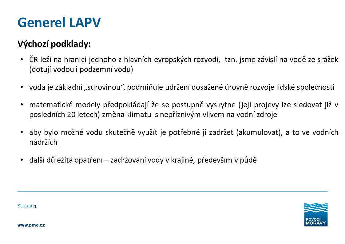 Generel LAPV Strana 4 Výchozí podklady: ČR leží na hranici jednoho z hlavních evropských rozvodí, tzn. jsme závislí na vodě ze srážek (dotují vodou i