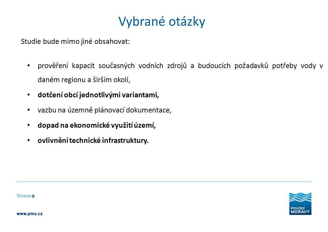 Vybrané otázky Strana 9 Studie bude mimo jiné obsahovat: prověření kapacit současných vodních zdrojů a budoucích požadavků potřeby vody v daném region