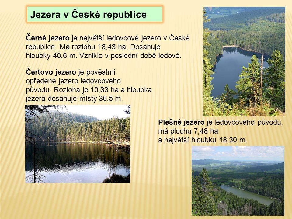 Černé jezero je největší ledovcové jezero v České republice. Má rozlohu 18,43 ha. Dosahuje hloubky 40,6 m. Vzniklo v poslední době ledové. Čertovo jez