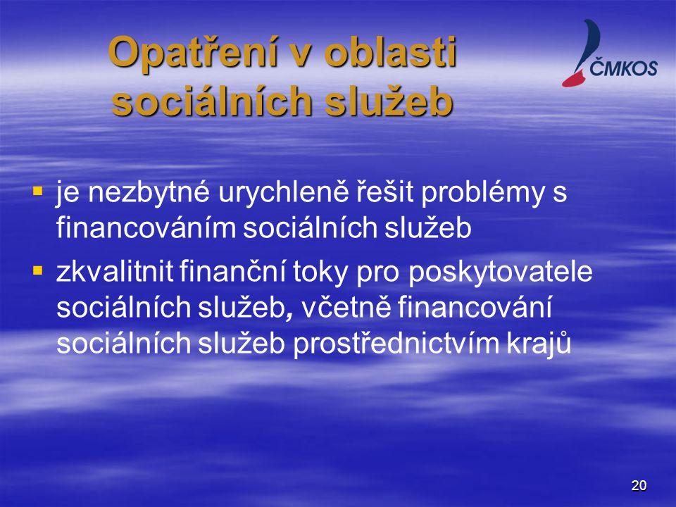20   je nezbytné urychleně řešit problémy s financováním sociálních služeb   zkvalitnit finanční toky pro poskytovatele sociálních služeb, včetně financování sociálních služeb prostřednictvím krajů Opatření v oblasti sociálních služeb