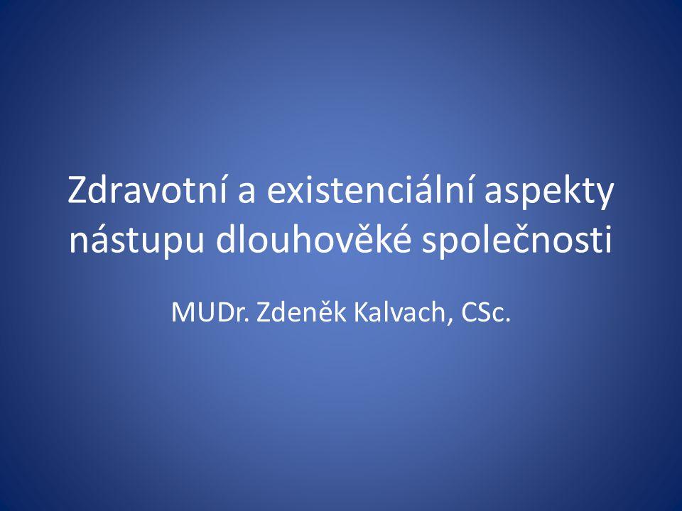 Zdravotní a existenciální aspekty nástupu dlouhověké společnosti MUDr. Zdeněk Kalvach, CSc.