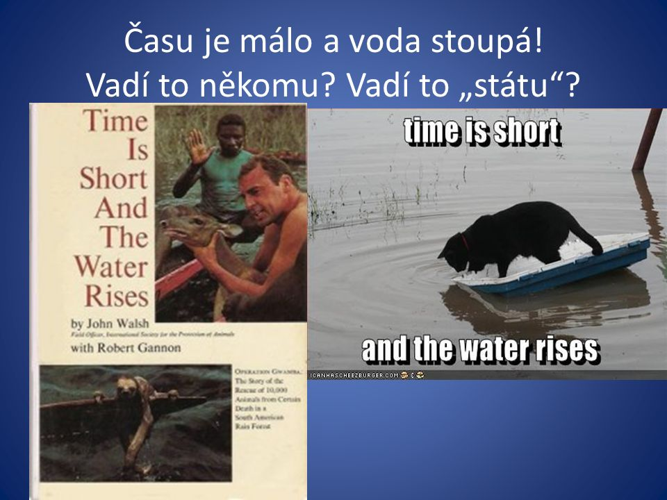 """Času je málo a voda stoupá! Vadí to někomu? Vadí to """"státu ?"""