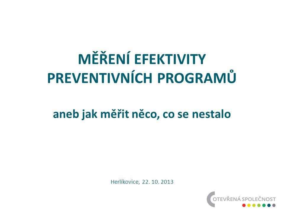 MĚŘENÍ EFEKTIVITY PREVENTIVNÍCH PROGRAMŮ aneb jak měřit něco, co se nestalo Herlíkovice, 22.