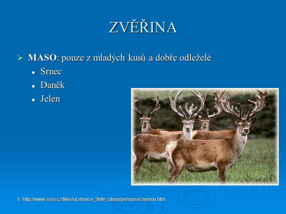 ZVĚŘINA  MASO: pouze z mladých kusů a dobře odleželé Srnec Srnec Daněk Daněk Jelen Jelen 1. http://www.ssss.cz/files/ucebnice_3lete_obory/pv/maso/zve