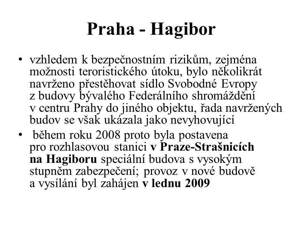 Praha - Hagibor vzhledem k bezpečnostním rizikům, zejména možnosti teroristického útoku, bylo několikrát navrženo přestěhovat sídlo Svobodné Evropy z budovy bývalého Federálního shromáždění v centru Prahy do jiného objektu, řada navržených budov se však ukázala jako nevyhovující během roku 2008 proto byla postavena pro rozhlasovou stanici v Praze-Strašnicích na Hagiboru speciální budova s vysokým stupněm zabezpečení; provoz v nové budově a vysílání byl zahájen v lednu 2009