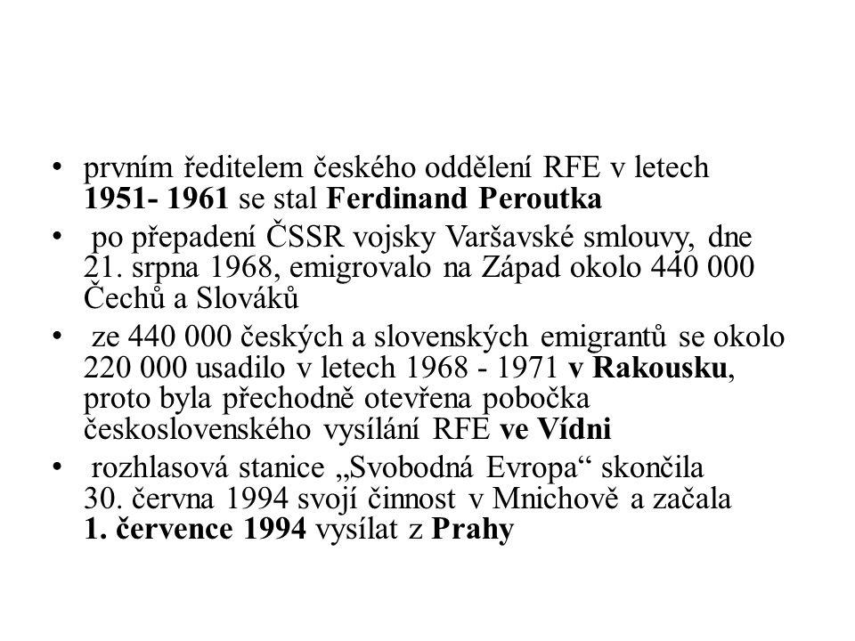 prvním ředitelem českého oddělení RFE v letech 1951- 1961 se stal Ferdinand Peroutka po přepadení ČSSR vojsky Varšavské smlouvy, dne 21.