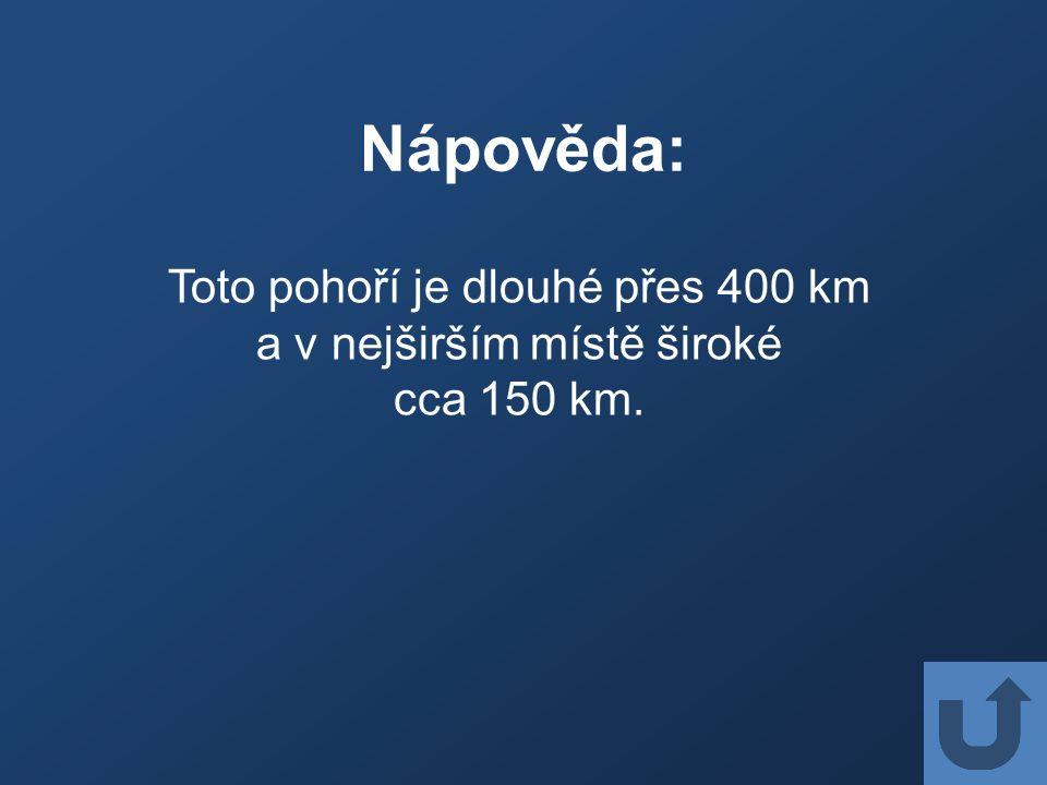 Nápověda: Toto pohoří je dlouhé přes 400 km a v nejširším místě široké cca 150 km.