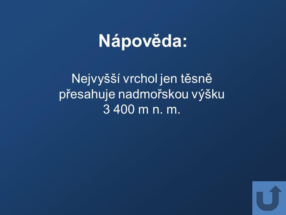Nápověda: Nejvyšší vrchol jen těsně přesahuje nadmořskou výšku 3 400 m n. m.