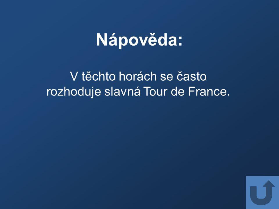 Nápověda: V těchto horách se často rozhoduje slavná Tour de France.