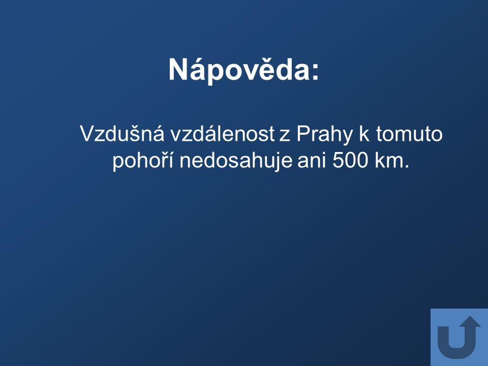 Nápověda: Vzdušná vzdálenost z Prahy k tomuto pohoří nedosahuje ani 500 km.