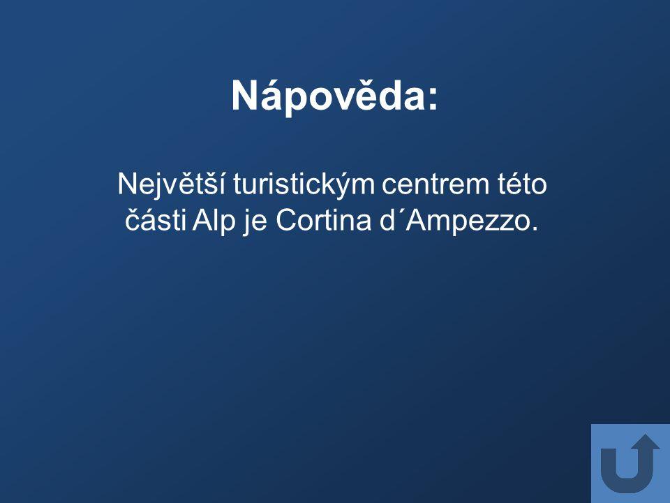 Nápověda: Největší turistickým centrem této části Alp je Cortina d´Ampezzo.
