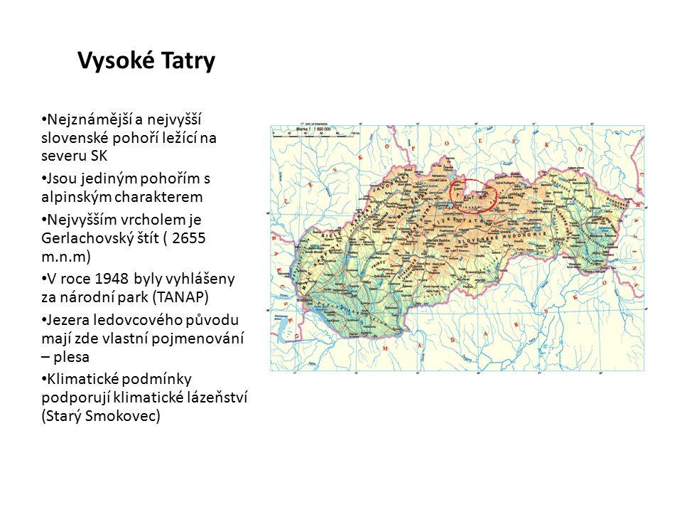 Vysoké Tatry Nejznámější a nejvyšší slovenské pohoří ležící na severu SK Jsou jediným pohořím s alpinským charakterem Nejvyšším vrcholem je Gerlachovský štít ( 2655 m.n.m) V roce 1948 byly vyhlášeny za národní park (TANAP) Jezera ledovcového původu mají zde vlastní pojmenování – plesa Klimatické podmínky podporují klimatické lázeňství (Starý Smokovec)