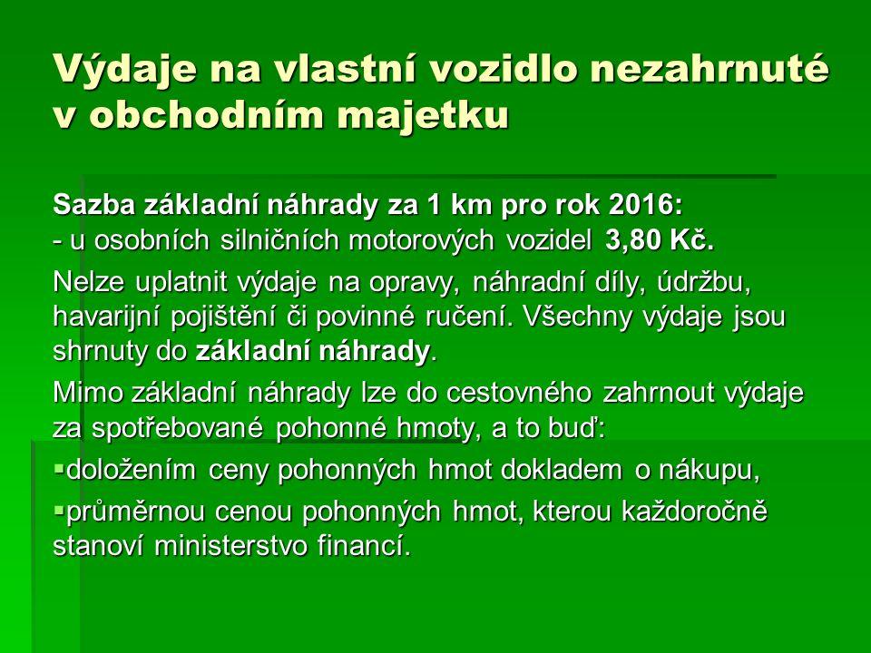 Výdaje na vlastní vozidlo nezahrnuté v obchodním majetku Sazba základní náhrady za 1 km pro rok 2016: - u osobních silničních motorových vozidel 3,80 Kč.