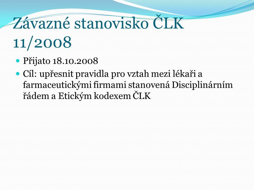 Závazné stanovisko ČLK 11/2008 Přijato 18.10.2008 Cíl: upřesnit pravidla pro vztah mezi lékaři a farmaceutickými firmami stanovená Disciplinárním řádem a Etickým kodexem ČLK