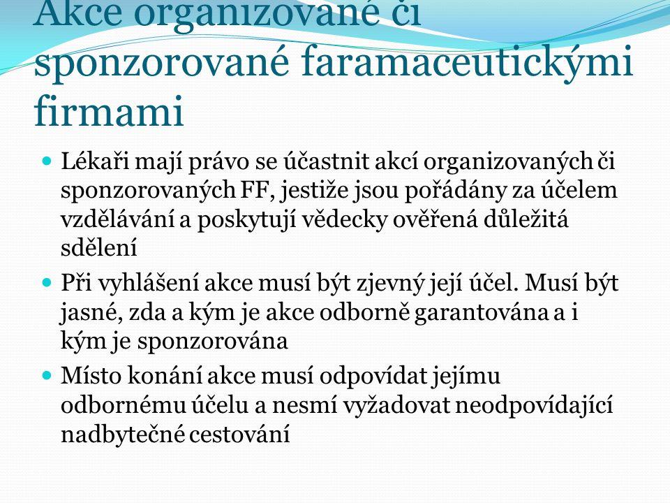 Akce organizované či sponzorované faramaceutickými firmami Lékaři mají právo se účastnit akcí organizovaných či sponzorovaných FF, jestiže jsou pořádány za účelem vzdělávání a poskytují vědecky ověřená důležitá sdělení Při vyhlášení akce musí být zjevný její účel.