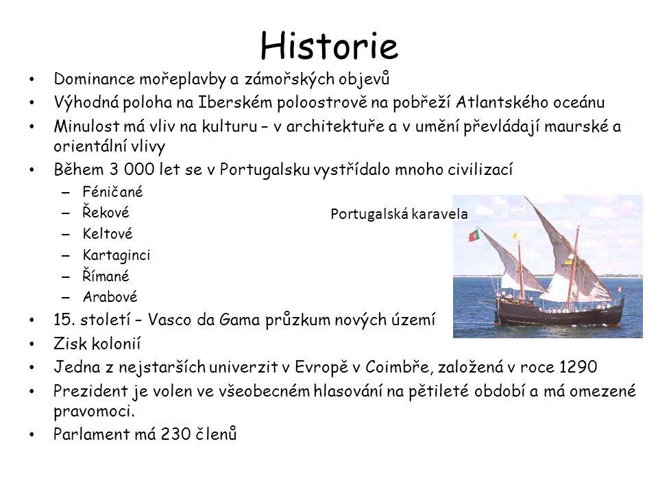 Historie Dominance mořeplavby a zámořských objevů Výhodná poloha na Iberském poloostrově na pobřeží Atlantského oceánu Minulost má vliv na kulturu – v