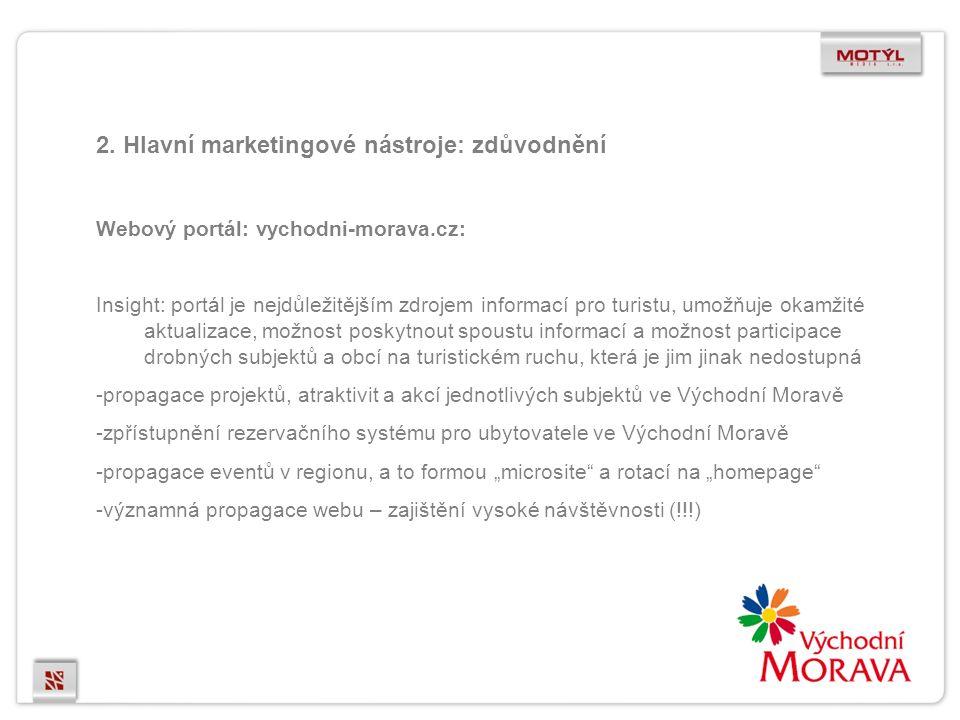 2. Hlavní marketingové nástroje: zdůvodnění Webový portál: vychodni-morava.cz: Insight: portál je nejdůležitějším zdrojem informací pro turistu, umožň