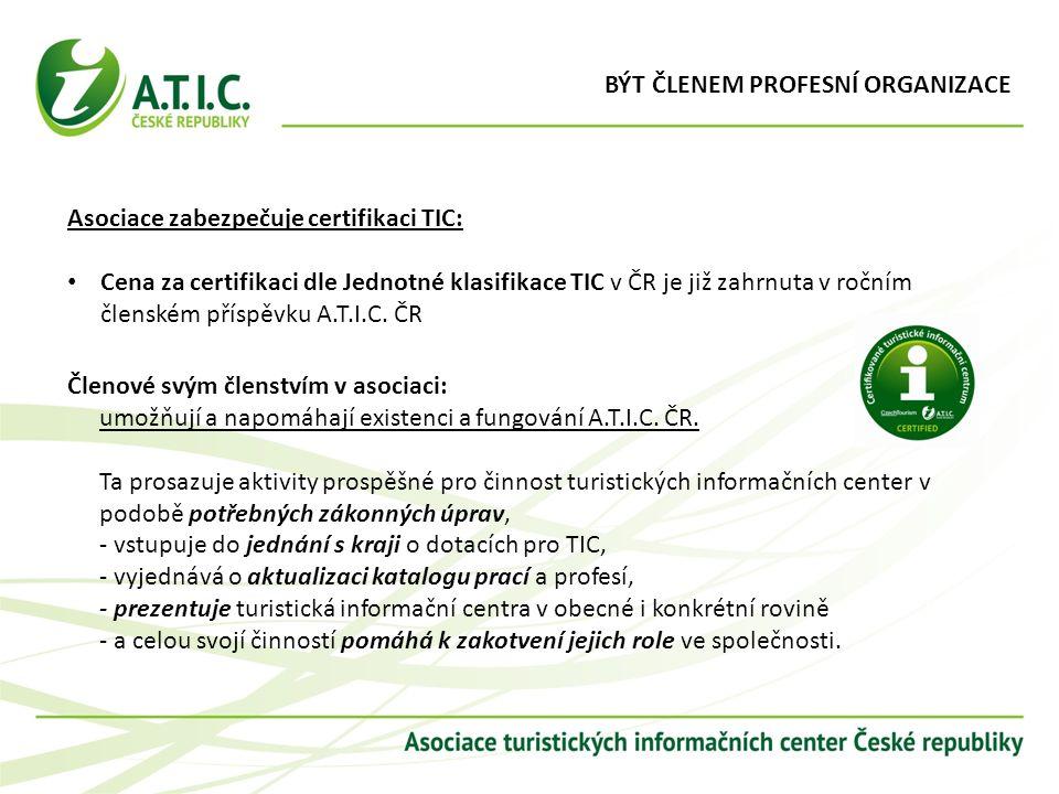 BÝT ČLENEM PROFESNÍ ORGANIZACE Asociace zabezpečuje certifikaci TIC: Cena za certifikaci dle Jednotné klasifikace TIC v ČR je již zahrnuta v ročním členském příspěvku A.T.I.C.