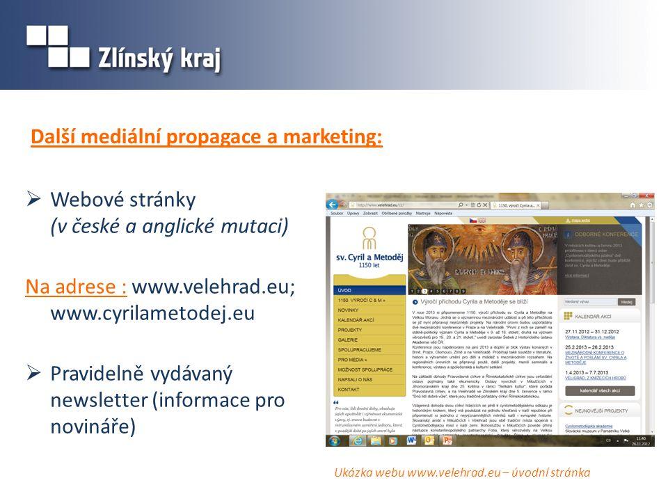  Webové stránky (v české a anglické mutaci) Na adrese : www.velehrad.eu; www.cyrilametodej.eu  Pravidelně vydávaný newsletter (informace pro novináře) Další mediální propagace a marketing: Ukázka webu www.velehrad.eu – úvodní stránka