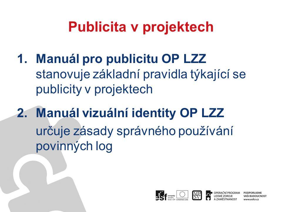 Publicita v projektech 1.Manuál pro publicitu OP LZZ stanovuje základní pravidla týkající se publicity v projektech 2.Manuál vizuální identity OP LZZ určuje zásady správného používání povinných log