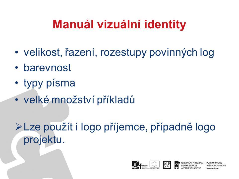 Manuál vizuální identity velikost, řazení, rozestupy povinných log barevnost typy písma velké množství příkladů  Lze použít i logo příjemce, případně logo projektu.