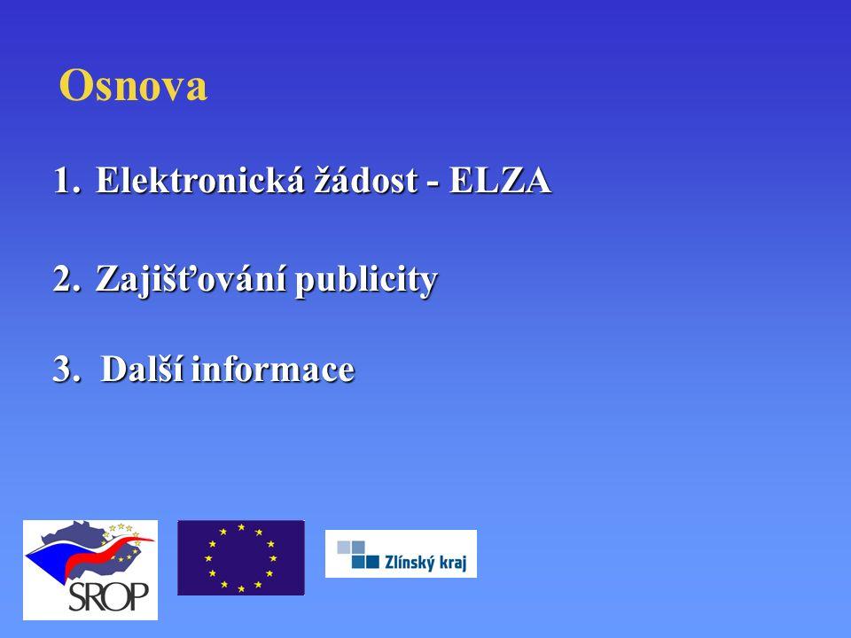 Osnova 1.Elektronická žádost - ELZA 2.Zajišťování publicity 3. Další informace