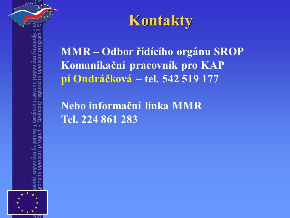 Kontakty MMR – Odbor řídícího orgánu SROP Komunikační pracovník pro KAP pí Ondráčková – tel.