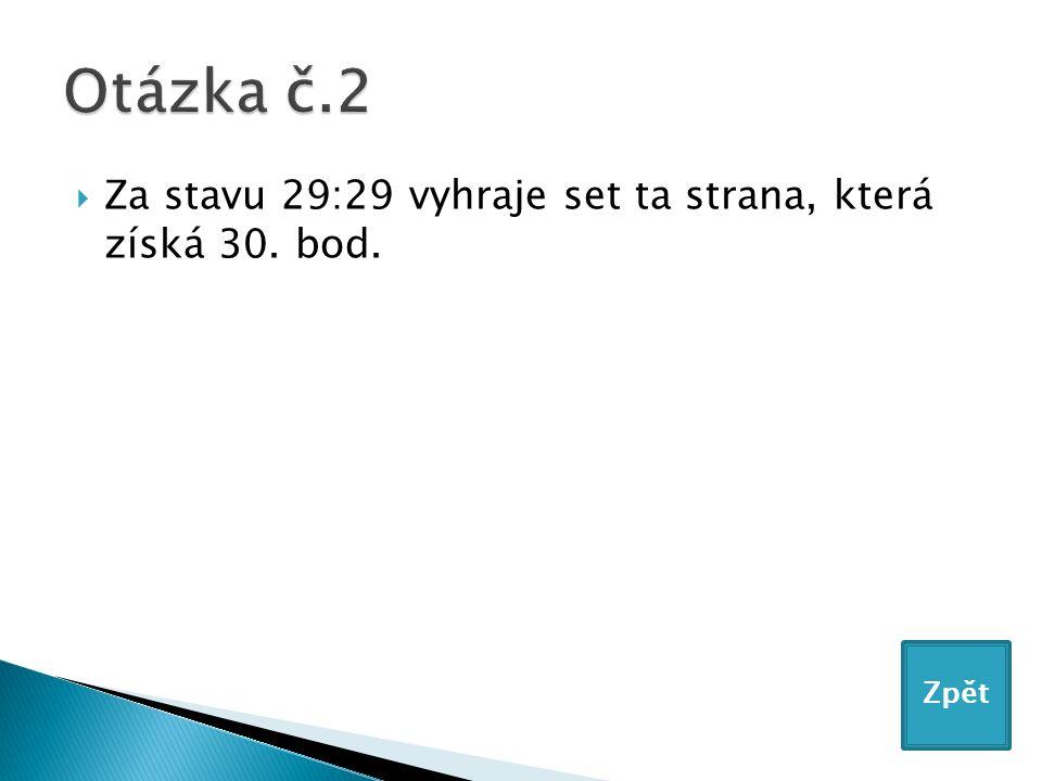  Za stavu 29:29 vyhraje set ta strana, která získá 30. bod. Zpět