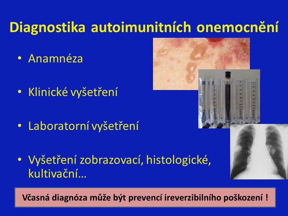 Diagnostika autoimunitních onemocnění Anamnéza Klinické vyšetření Laboratorní vyšetření Vyšetření zobrazovací, histologické, kultivační… Včasná diagnóza může být prevencí ireverzibilního poškození !