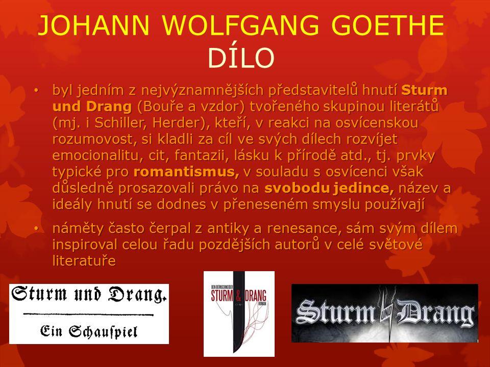JOHANN WOLFGANG GOETHE DÍLO byl jedním z nejvýznamnějších představitelů hnutí Sturm und Drang (Bouře a vzdor) tvořeného skupinou literátů (mj.