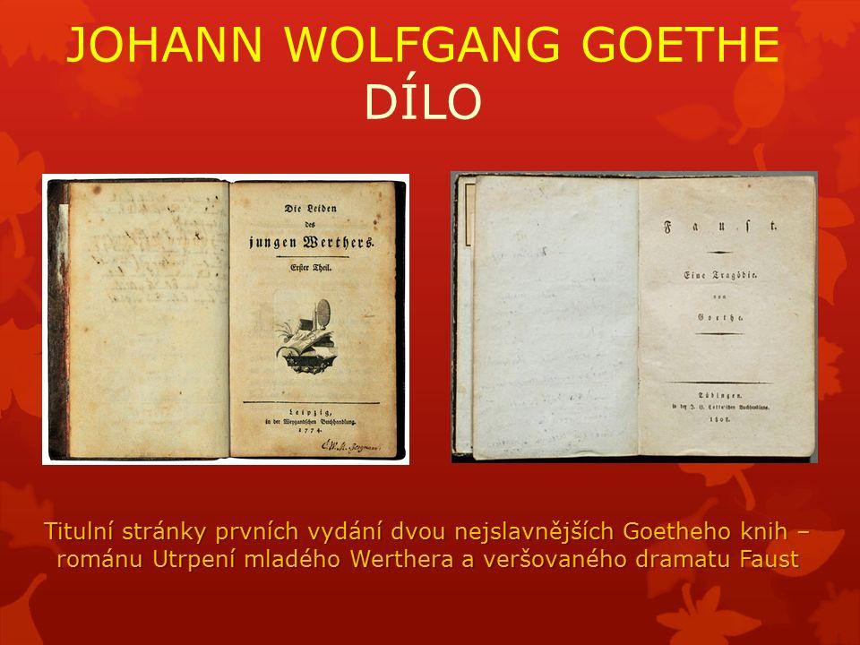JOHANN WOLFGANG GOETHE DÍLO Titulní stránky prvních vydání dvou nejslavnějších Goetheho knih – románu Utrpení mladého Werthera a veršovaného dramatu Faust