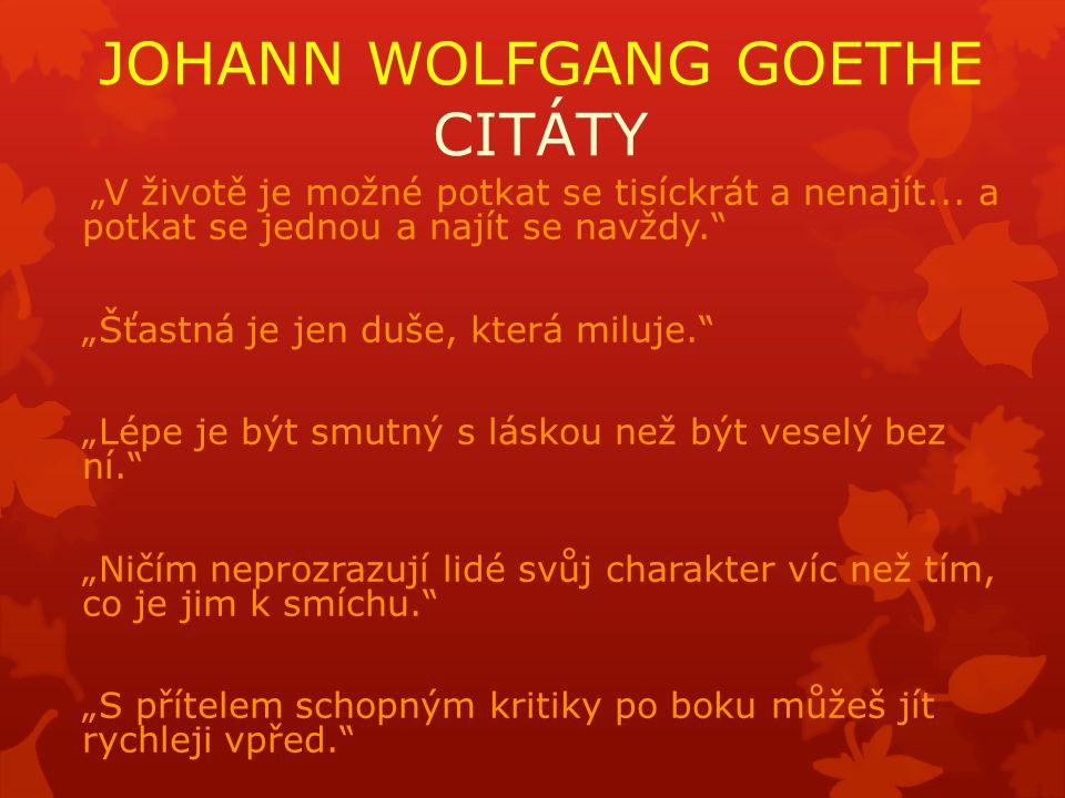 """JOHANN WOLFGANG GOETHE CITÁTY """"V životě je možné potkat se tisíckrát a nenajít..."""