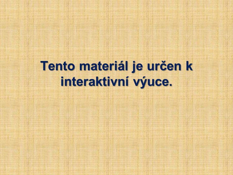 Tento materiál je určen k interaktivní výuce.