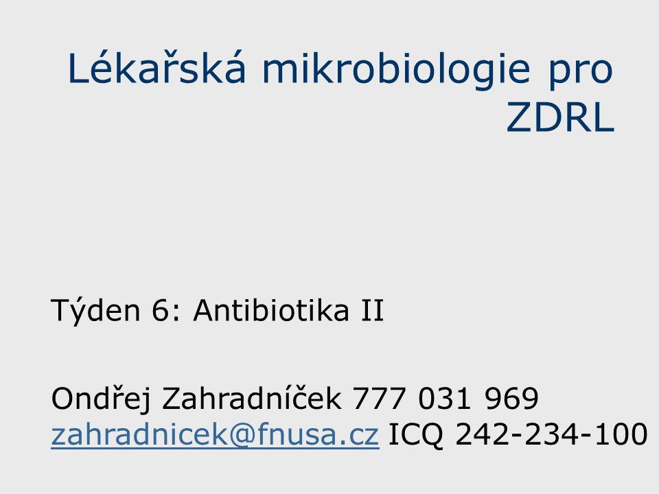 Lékařská mikrobiologie pro ZDRL Týden 6: Antibiotika II Ondřej Zahradníček 777 031 969 zahradnicek@fnusa.cz ICQ 242-234-100 zahradnicek@fnusa.cz