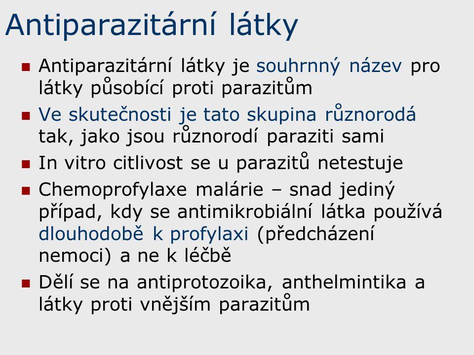 Antiparazitární látky Antiparazitární látky je souhrnný název pro látky působící proti parazitům Ve skutečnosti je tato skupina různorodá tak, jako jsou různorodí paraziti sami In vitro citlivost se u parazitů netestuje Chemoprofylaxe malárie – snad jediný případ, kdy se antimikrobiální látka používá dlouhodobě k profylaxi (předcházení nemoci) a ne k léčbě Dělí se na antiprotozoika, anthelmintika a látky proti vnějším parazitům