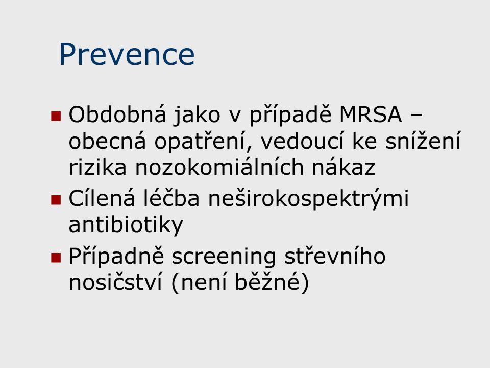 Prevence Obdobná jako v případě MRSA – obecná opatření, vedoucí ke snížení rizika nozokomiálních nákaz Cílená léčba neširokospektrými antibiotiky Případně screening střevního nosičství (není běžné)
