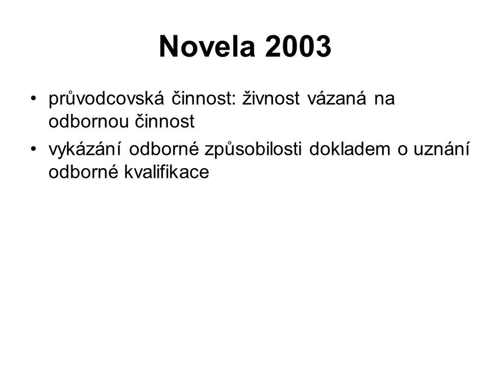 Novela 2003 průvodcovská činnost: živnost vázaná na odbornou činnost vykázání odborné způsobilosti dokladem o uznání odborné kvalifikace