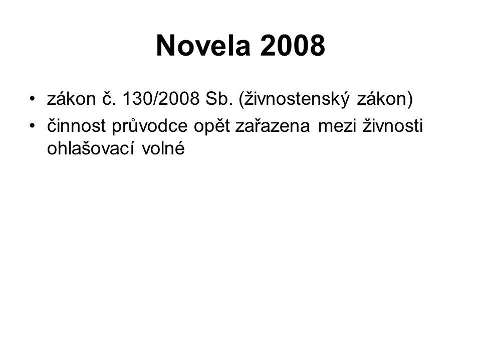 Novela 2008 zákon č. 130/2008 Sb. (živnostenský zákon) činnost průvodce opět zařazena mezi živnosti ohlašovací volné