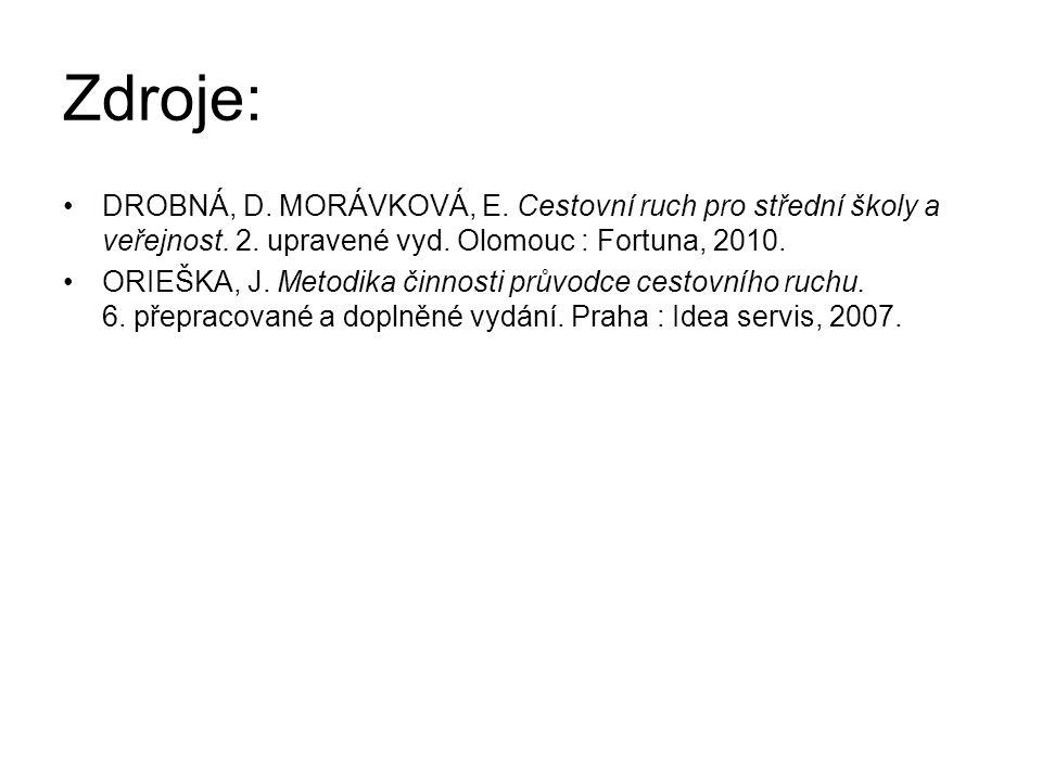 Zdroje: DROBNÁ, D. MORÁVKOVÁ, E. Cestovní ruch pro střední školy a veřejnost. 2. upravené vyd. Olomouc : Fortuna, 2010. ORIEŠKA, J. Metodika činnosti