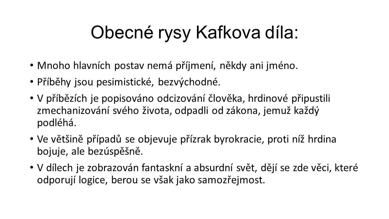 Obecné rysy Kafkova díla: Mnoho hlavních postav nemá příjmení, někdy ani jméno.