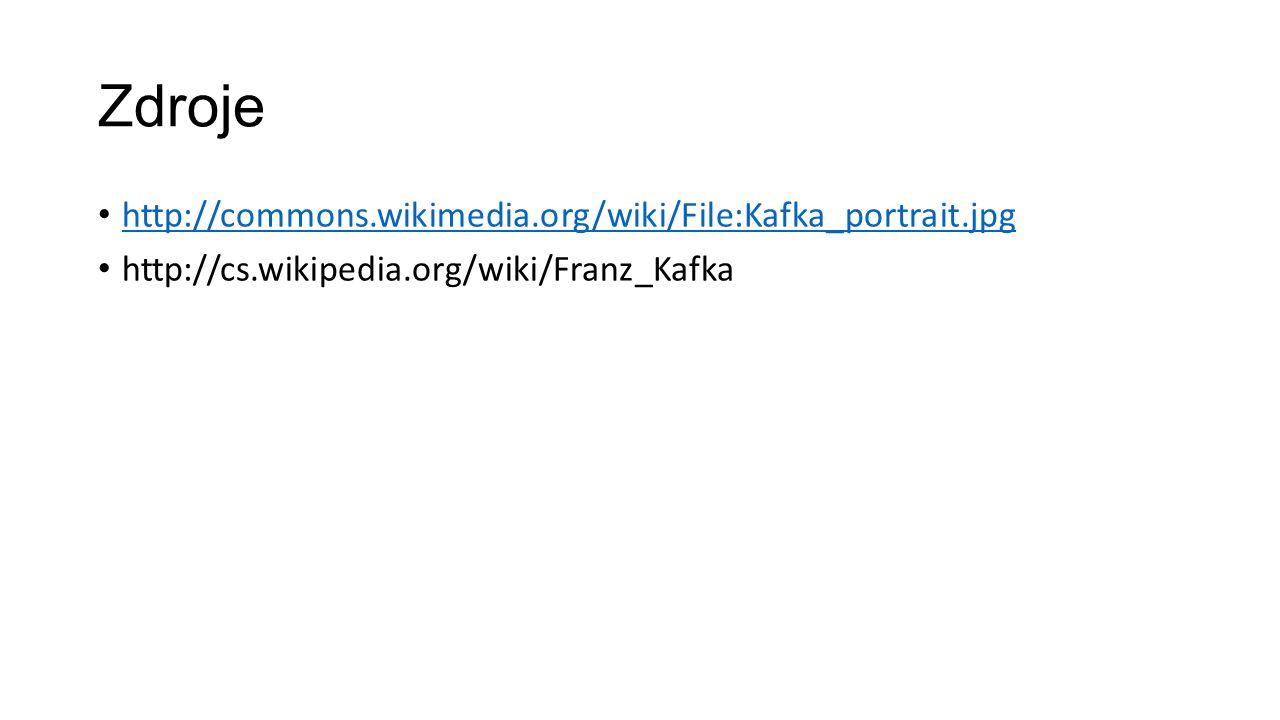 Zdroje http://commons.wikimedia.org/wiki/File:Kafka_portrait.jpg http://cs.wikipedia.org/wiki/Franz_Kafka