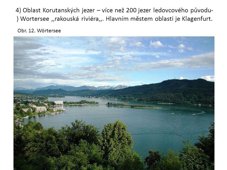 4) Oblast Korutanských jezer – více než 200 jezer ledovcového původu- ) Wortersee,,rakouská riviéra,,. Hlavním městem oblasti je Klagenfurt. Obr. 12.