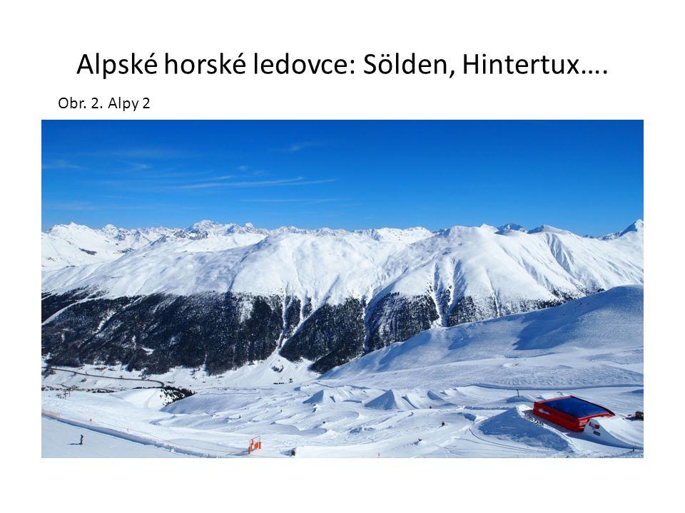 1.Alpy b)Východní Alpy:Vysoké Taury- oblast Grossglockneru, ledovec Kaprun(vrchol Kitzsteinhorn), Grossvenediger, Mölltal Obr.