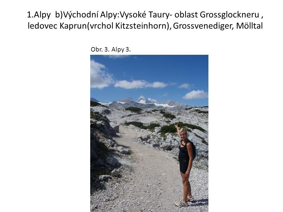 1.Alpy b)Východní Alpy:Vysoké Taury- oblast Grossglockneru, ledovec Kaprun(vrchol Kitzsteinhorn), Grossvenediger, Mölltal Obr. 3. Alpy 3.